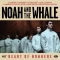Noah and the Whale &#8211; Heart of Nowhere &#8211; review